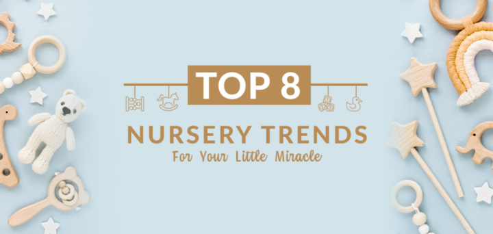 Top 8 Nursery Trends For Your Little Miracle