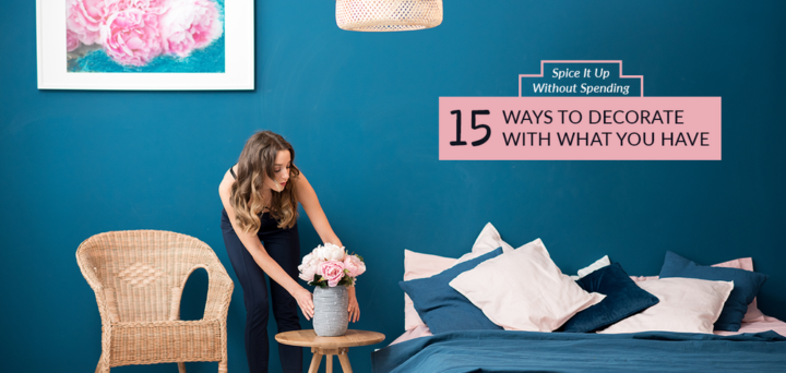 Spice It Up Without Spending: 15 Ways to Decorate With What You Have