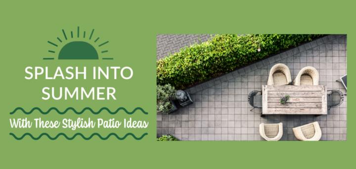 Splash Into Summer With These Stylish Patio Ideas