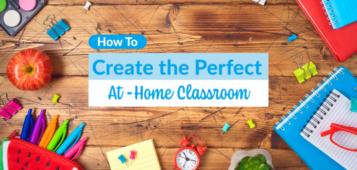 How to Create the Perfect At-Home Classroom
