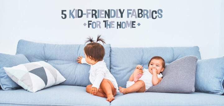 5 Kid-Friendly Fabrics for the Home