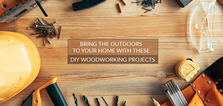 Bring the Outdoors to Your Home with These DIY Woodworking Projects