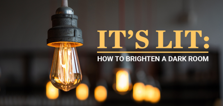 It's Lit: How to Brighten a Dark Room