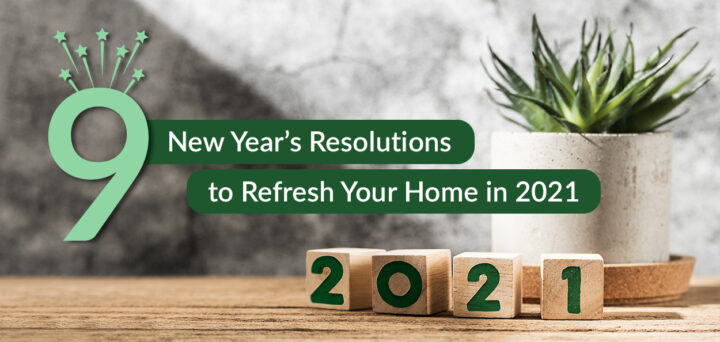 9 New Year's Resolutions to Refresh Your Home in 2021