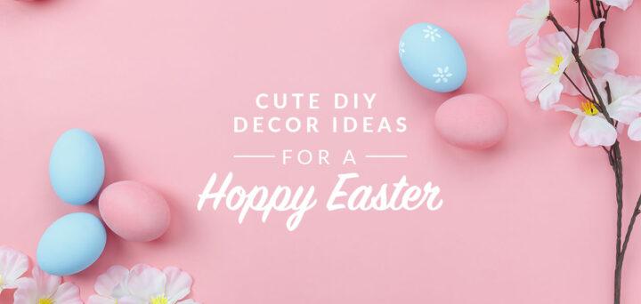 10 Cute DIY Decor Ideas for a Hoppy Easter