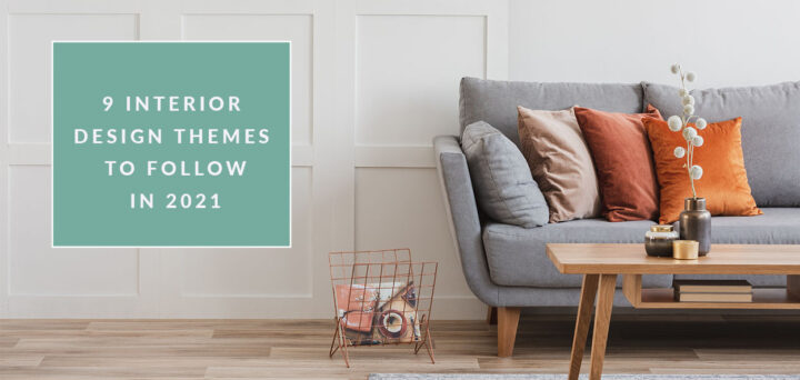9 Interior Design Themes to Follow in 2021