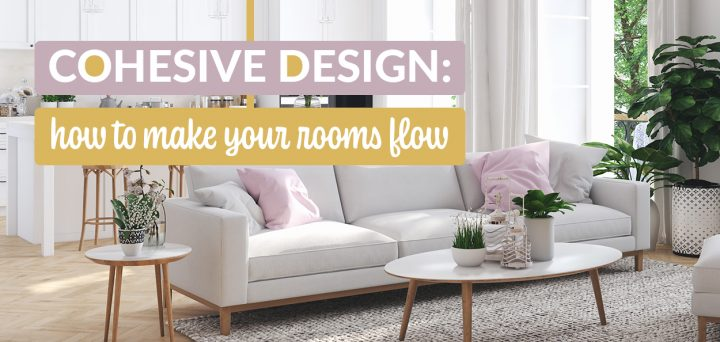 Cohesive Design: How to Make Your Rooms Flow