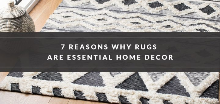 7 Reasons Why Rugs are Essential Home Decor