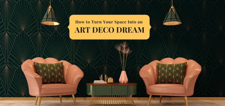 How to Turn Your Space Into an Art Deco Dream