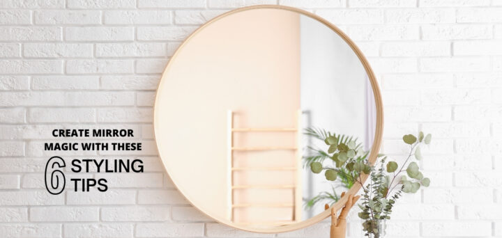 Create Mirror Magic with These 6 Styling Tips